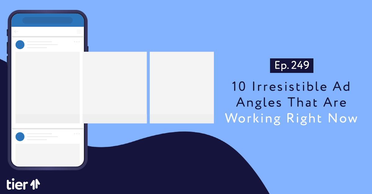 Episode 249: 10 Irresistible Ad Angles That Are Working Right Now