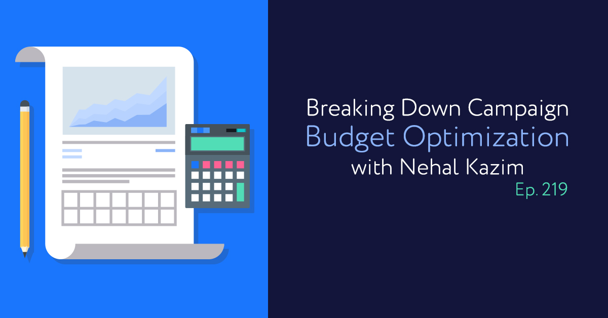 Episode 219: Breaking Down Campaign Budget Optimization with Nehal Kazim