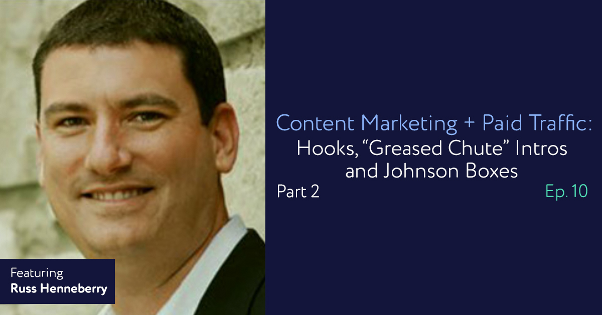"""Episode 10: Content Marketing + Paid Traffic: Part 2 – Hooks, """"Greased Chute"""" Intros and Johnson Boxes"""