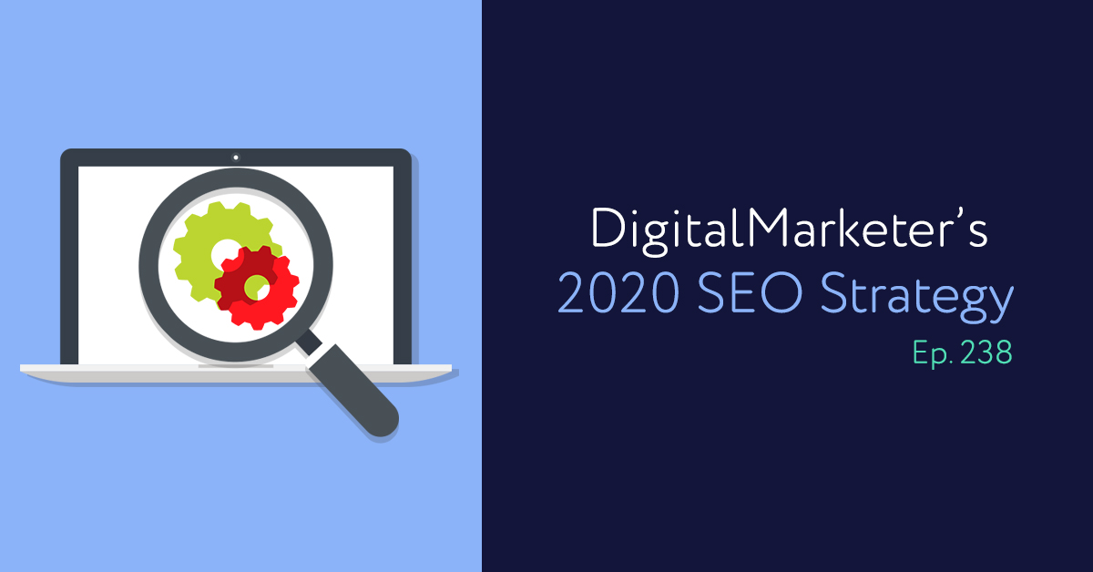 Episode 238: DigitalMarketer's 2020 SEO Strategy
