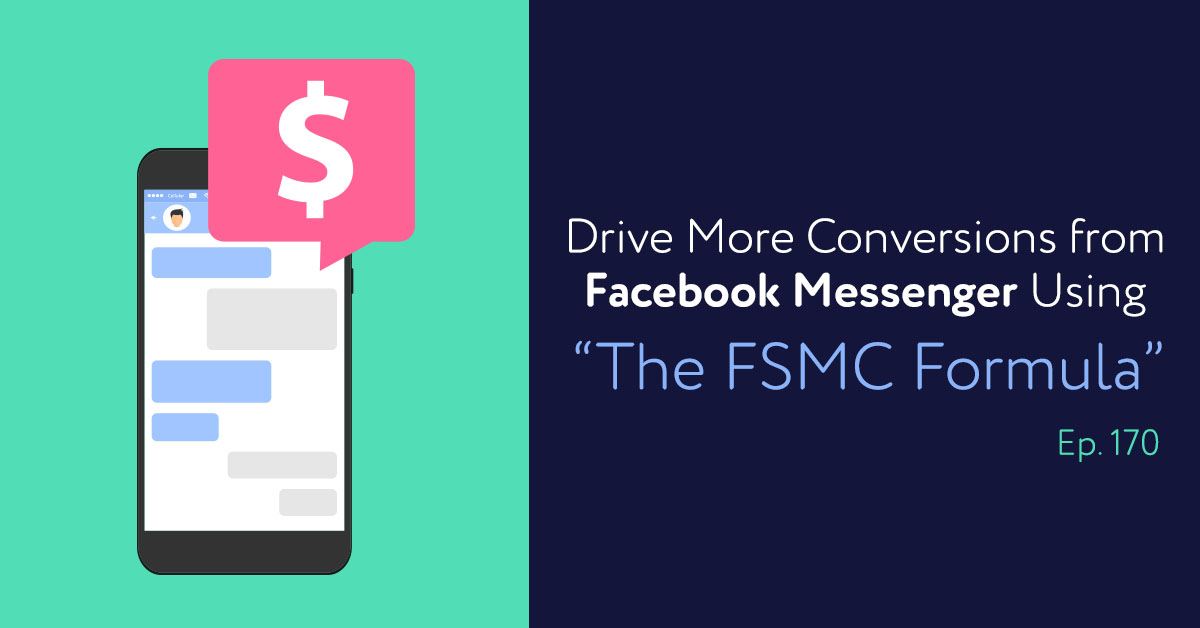 """Episode 170: Drive More Conversions from Facebook Messenger Using """"The FSMC Formula"""""""