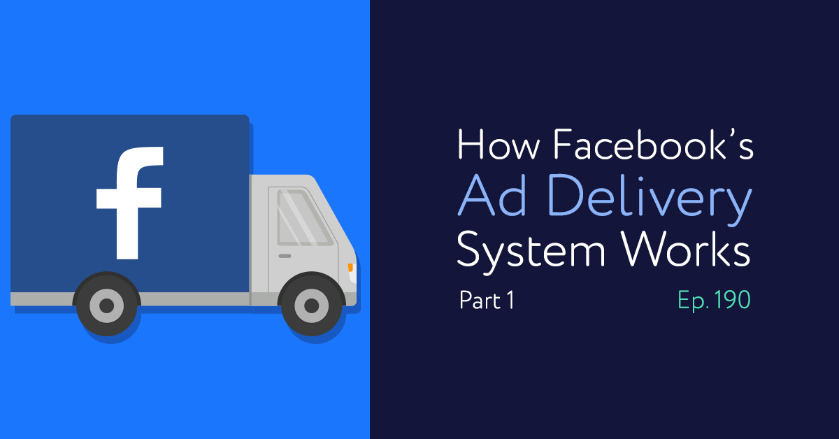 Episode 190: How Facebook's Ad Delivery System Works: Part 1