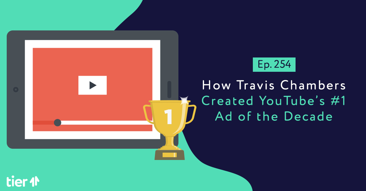 Episode 254: How Travis Chambers Created YouTube's #1 Ad of the Decade