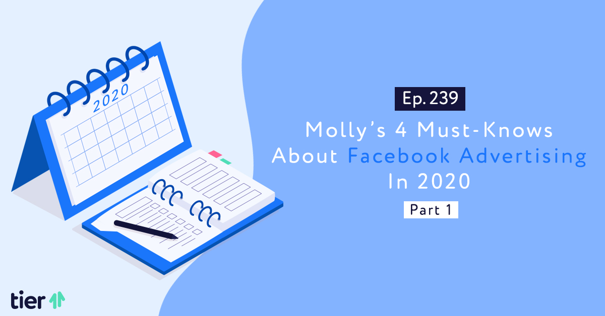 Episode 239: Molly's 4 Must-Knows About Facebook Advertising In 2020 Part 1