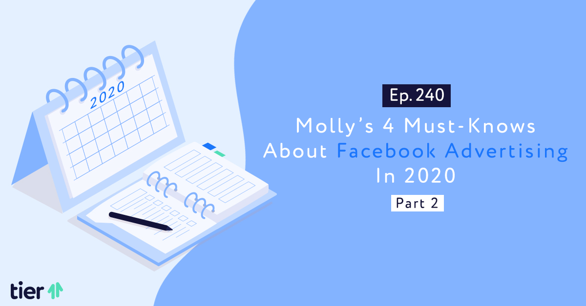 Episode 240: Molly's 4 Must-Knows About Facebook Advertising In 2020 Part 2