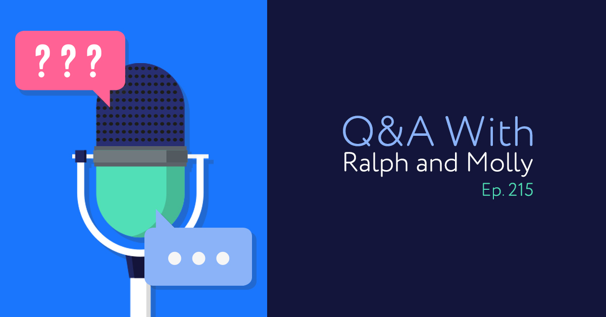 Episode 215: Q&A With Ralph and Molly