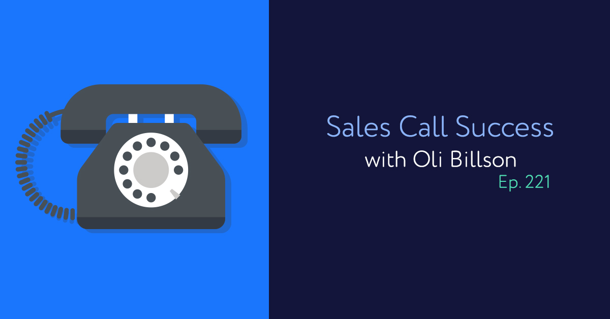 Episode 221: Sales Call Success with Oli Billson