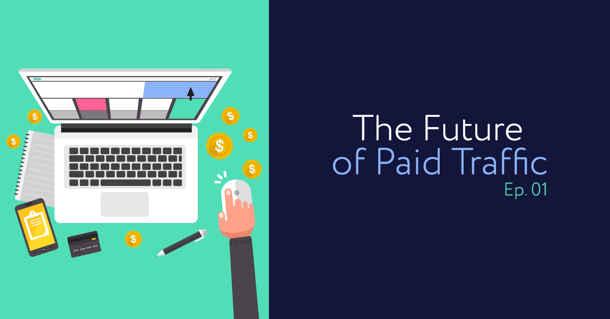 Episode 01: The Future of Paid Traffic