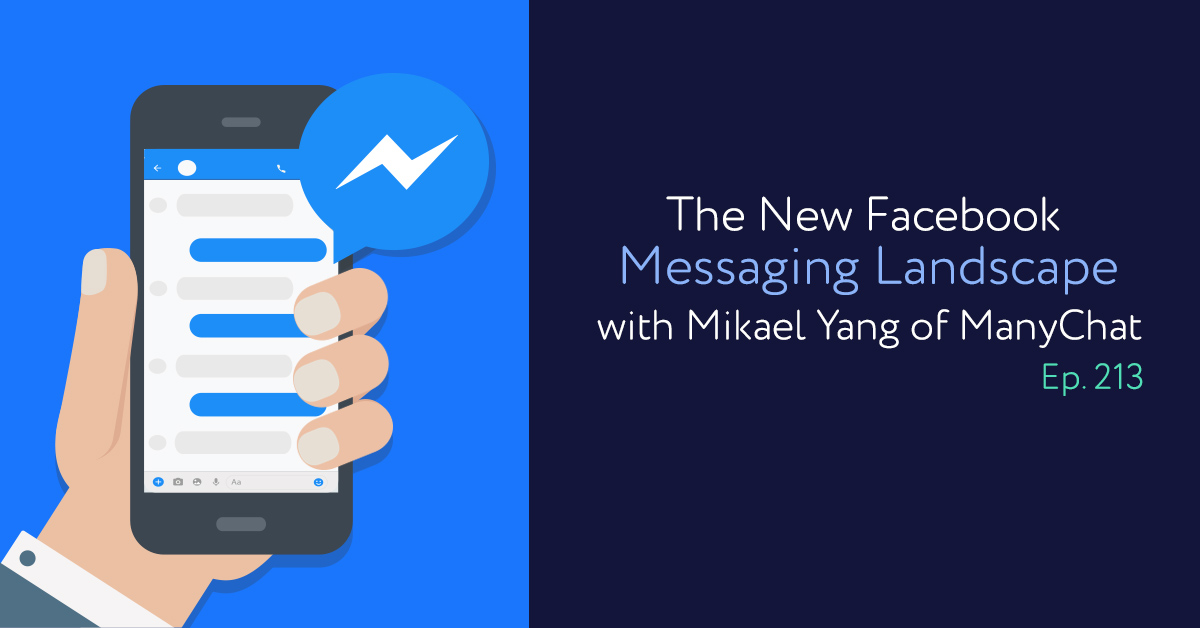 Episode 213: The New Facebook Messaging Landscape with Mikael Yang of ManyChat