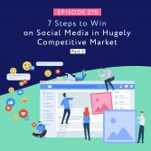 7 Steps to Win on Social Media in Hugely Competitive Markets Part 2