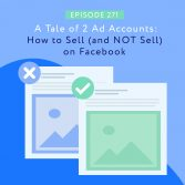 A Tale of 2 Ad Accounts- How to Sell (and NOT Sell) on Facebook