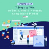 EP269- 7 Steps to Win on Social Media in Hugely Competitive Markets Part 1