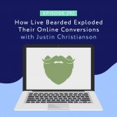 How Live Bearded Exploded Their Online Conversions with Justin Christianson