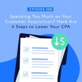 Spending Too Much on Your Customer Acquisition? Here Are 4 Steps to Lower Your CPA
