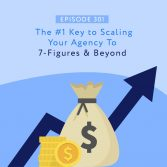 The #1 Key to Scaling Your Agency To 7-Figures & Beyond