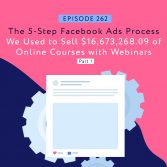 The 5-Step Facebook Ads Process We Used to Sell $16,673,268.09 of Online Courses with Webinars Part One SQUARE