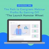 "The Path to Evergreen Webinar Profits By Getting Off ""The Launch Hamster Wheel"