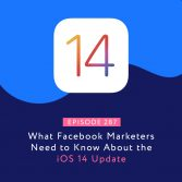 What Facebook Marketers Need to Know About the iOS 14 Update
