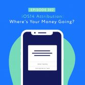 iOS14 Attribution- Where's Your Money Going?
